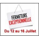 Fermeture Exceptionnelle du 12 au 16 Juillet